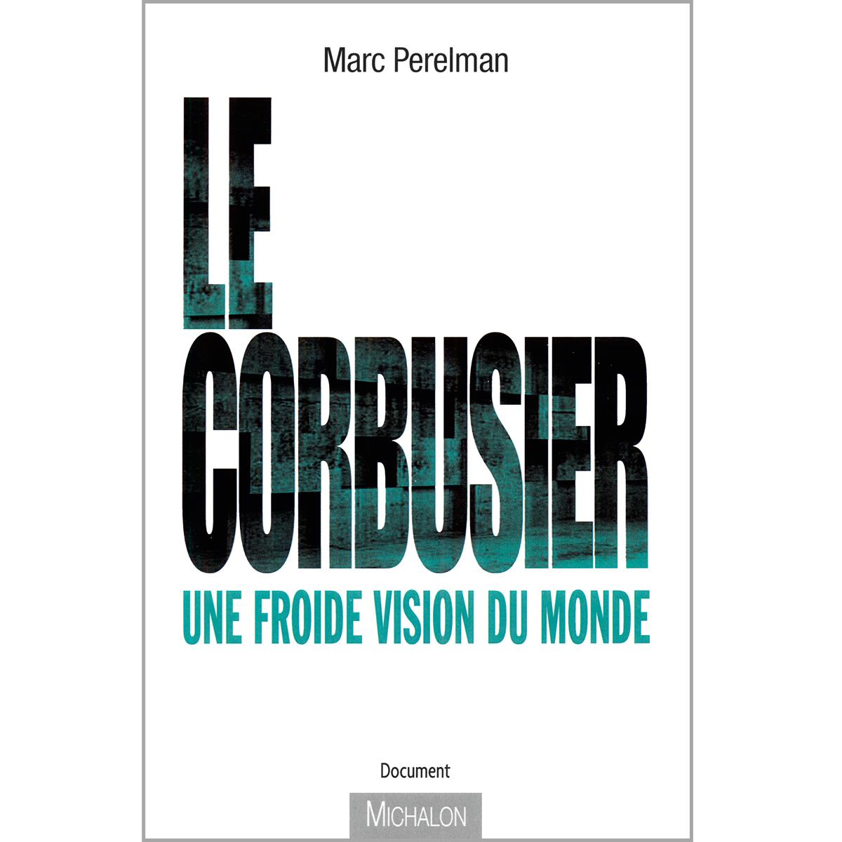 Le Corbusier, une froide vision du monde