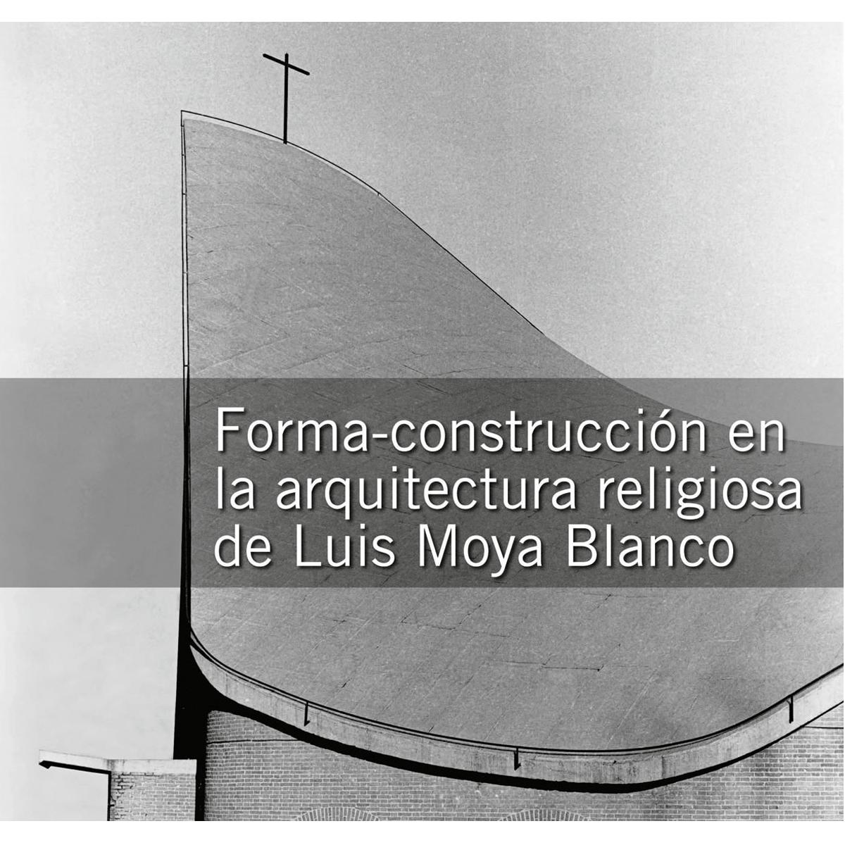 Forma-construcción en la arquitectura religiosa de Luis Moya