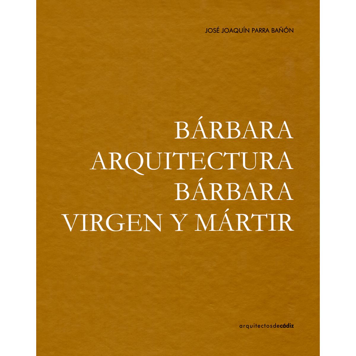 Bárbara arquitectura, bárbara virgen y mártir