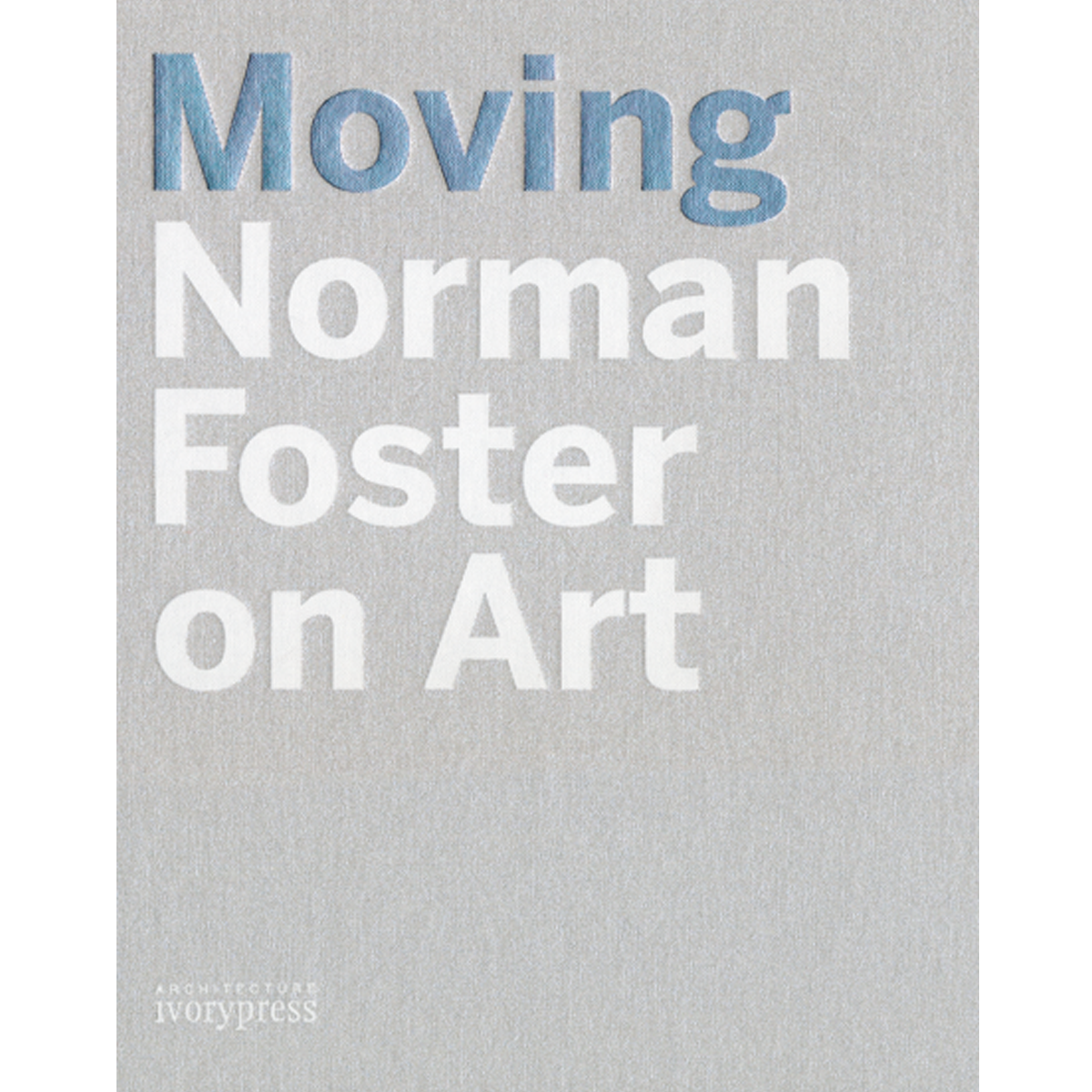 Moving. Norman Foster on Art