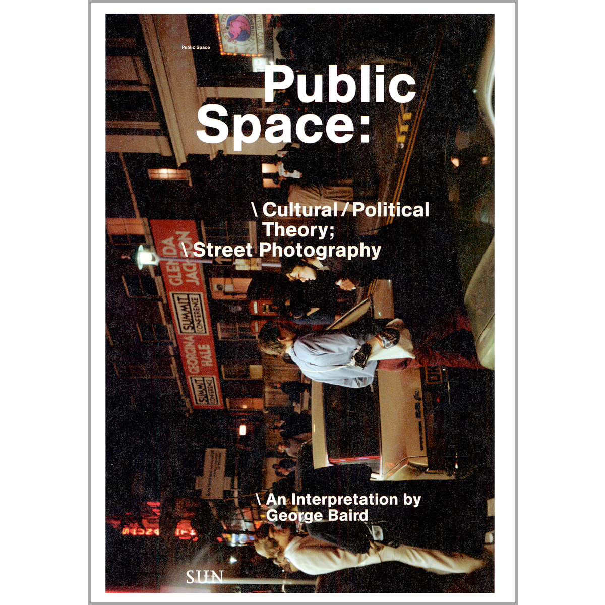 Public Space: Cultural / Political Theory; Street Photography