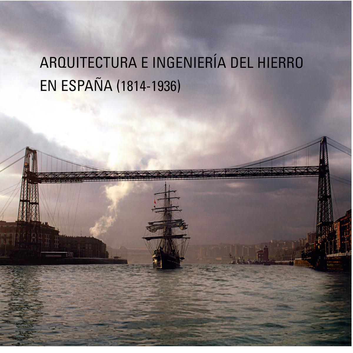 Arquitectura e ingeniería  del hierro en España (1814-1936)