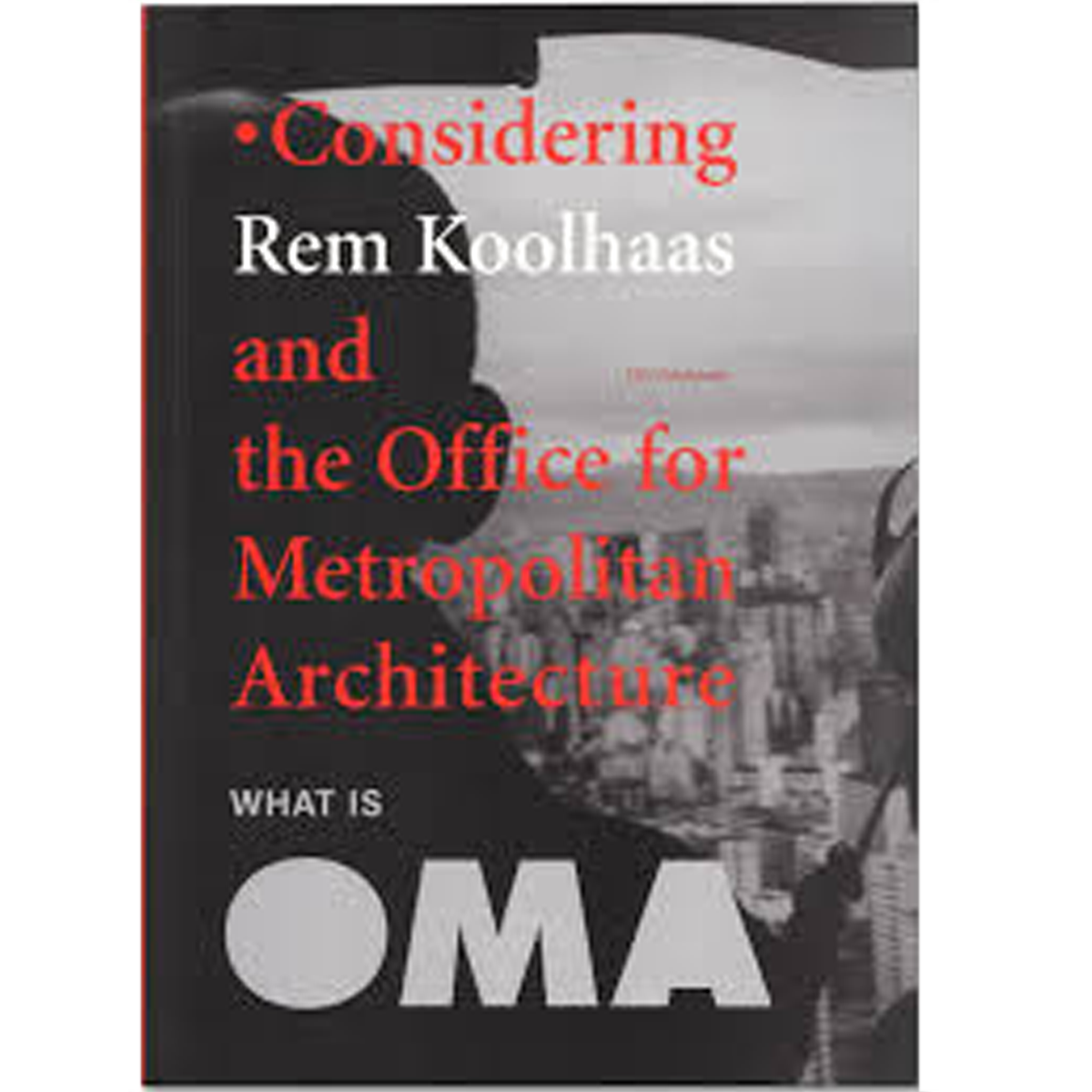 What is OMA? Considering Rem Koolhaas and the OMA