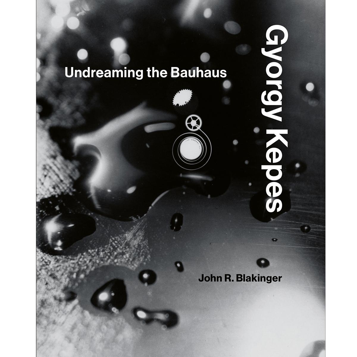 Gyorgy Kepes:  Undreaming the Bauhaus