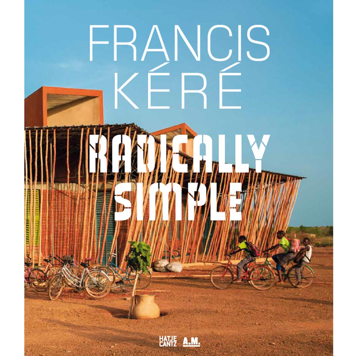 Francis Kéré: Radically Simple