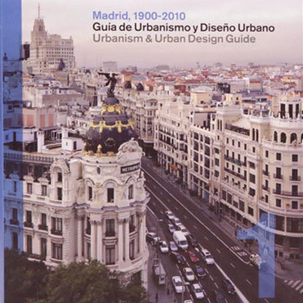 Madrid, 1900-2010. Urbanism and Urban Design Guide