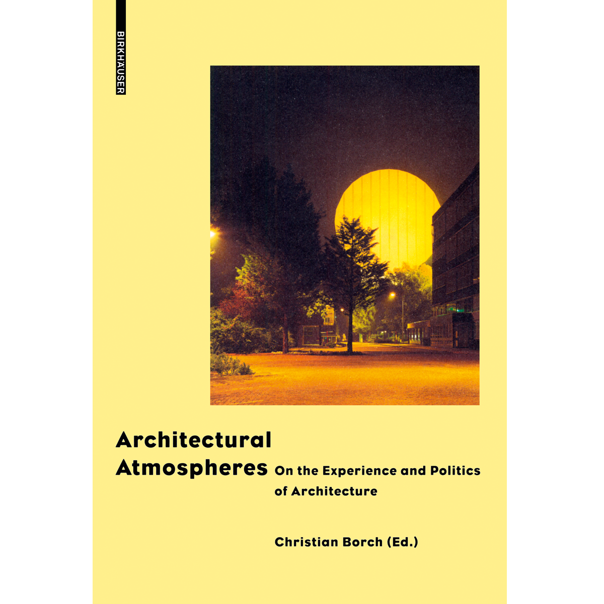 Architectural Atmospheres. On the Experience and Politics  of Architecture