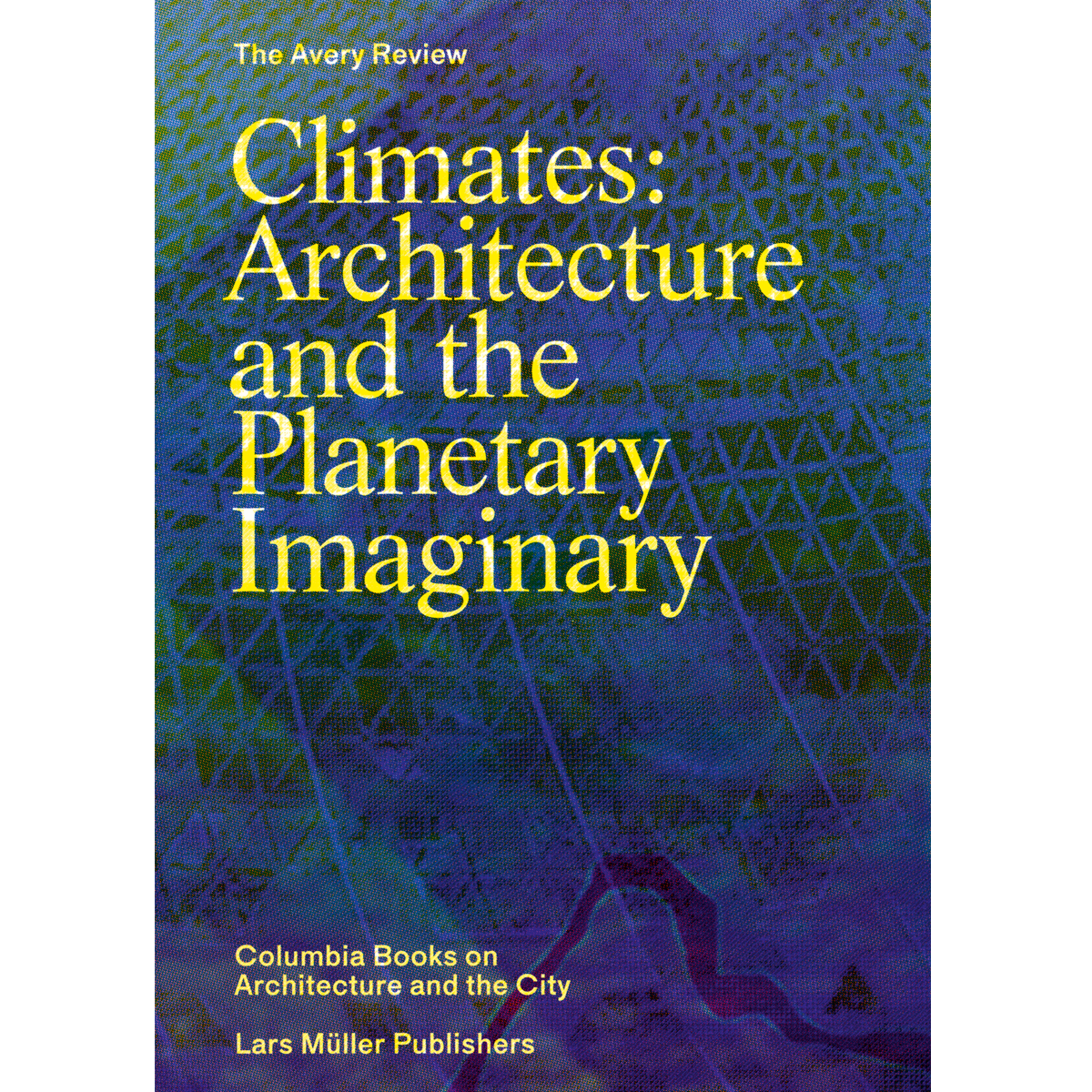 Climates: Architecture andthe Planetary Imaginary